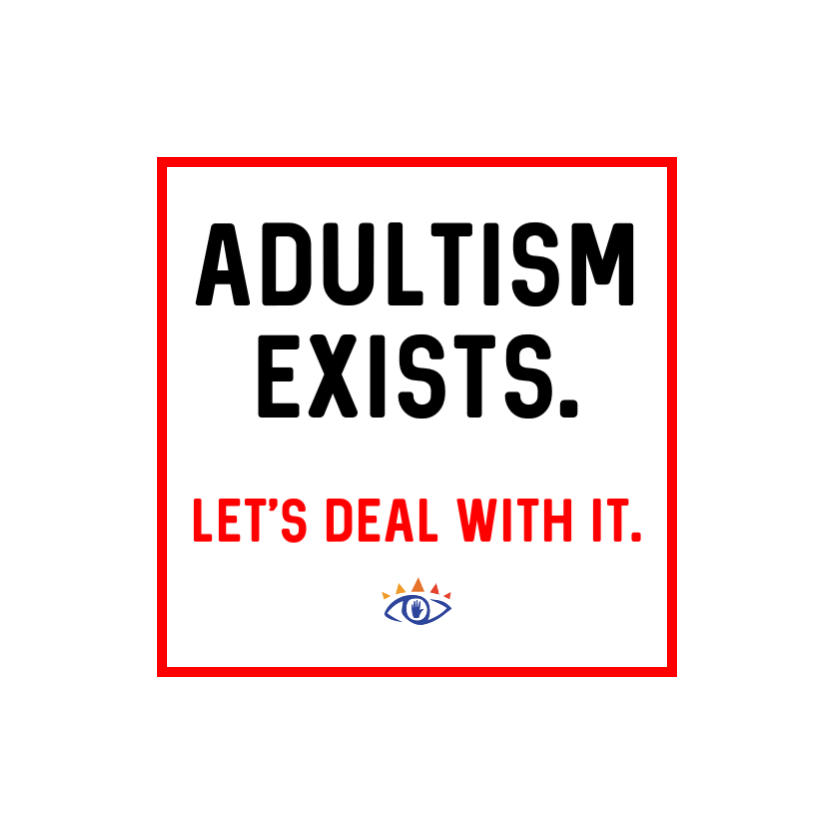 Adultism exists. Let's deal with it. Freechild Institute, freechild.org