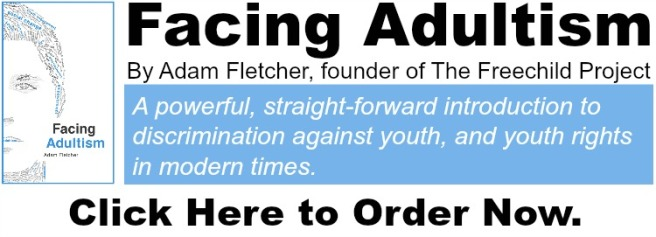 Order FACING ADULTISM by Freechild founder Adam Fletcher at http://www.amazon.com/gp/product/1517641233/ref=as_li_tl?ie=UTF8&camp=1789&creative=9325&creativeASIN=1517641233&linkCode=as2&tag=thefreechildp-20&linkId=43XBKODOPHWZ46XW