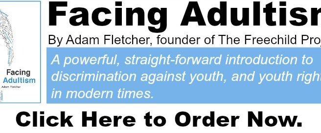 Order FACING ADULTISM by Freechild founder Adam Fletcher at http://www.amazon.com/gp/product/1517641233/ref=as_li_tl?ie=UTF8&camp=1789&creative=9325&creativeASIN=1517641233&linkCode=as2&tag=thefreechildp-20&linkId=43XBKODOPHWZ46XW