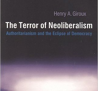 A review of The Terror of Neoliberalism: Authoritarianism and the Eclipse of Democracy by Henry Giroux