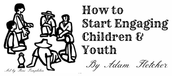How to Start Engaging Children and Youth by Adam Fletcher