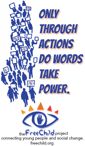 """Only through actions do words take power."" - Freechild Project motto"