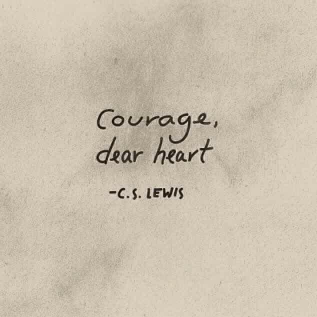 Courage, dear heart. - C. E. Lewis