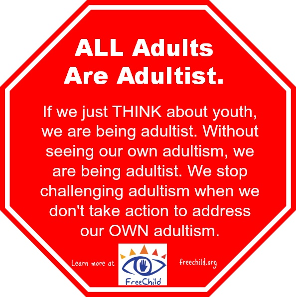 Learn about adultism at https://freechild.org/adultism/