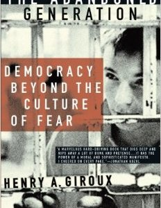 A review of The Abandoned Generation: Democracy beyond the culture of fear by Henry Giroux