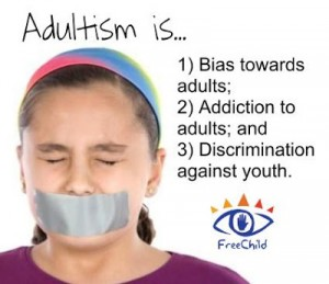 Adultism is 1) Bias towards adults; 2) Addiction to adults; 3) Discrimination against youth